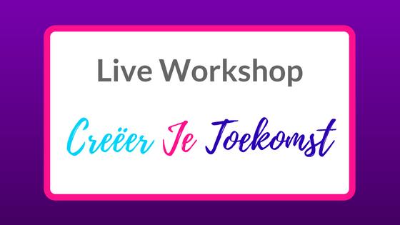 Live Workshop Creëer Je Toekomst